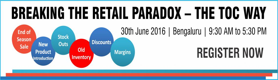 Book Online Tickets for BREAKING THE RETAIL PARADOX THE TOC WAY, Bengaluru. PROGRAM OVERVIEW