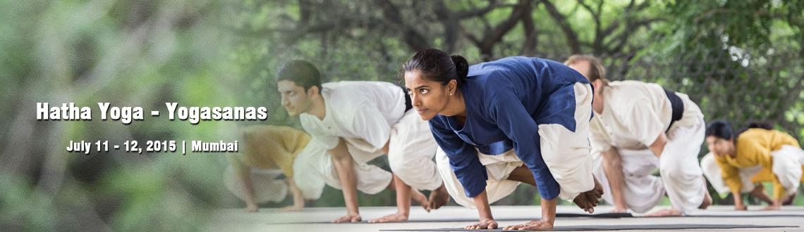 Book Online Tickets for Hatha Yoga - Yogasanas| July 11 -12, 201, Mumbai.   Yogasanas  Yogasanas are a way of aligning the inner system and adjusting it to the celestial geometry becomming in sync with the existence, thus naturally achieving a state of health, joy,bliss and above all balance   Yogasanas pr