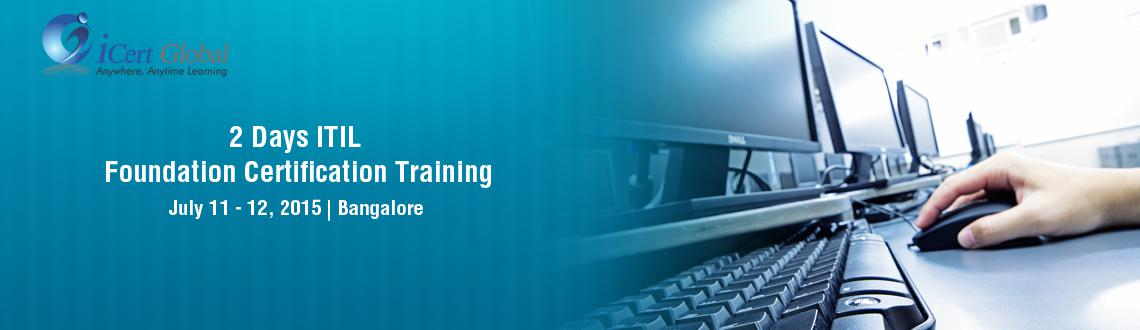 2 Days ITIL Foundation Certification Training Courses in Bangalore, India with 100 Passing Assurance by iCert Global, Join US