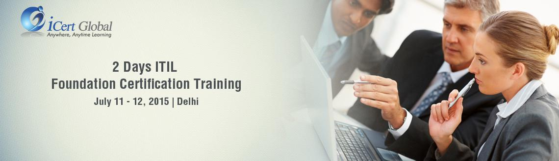 2 Days ITIL Foundation Certification Training Courses in Delhi, India with 100 Passing Assurance by iCert Global, Join US