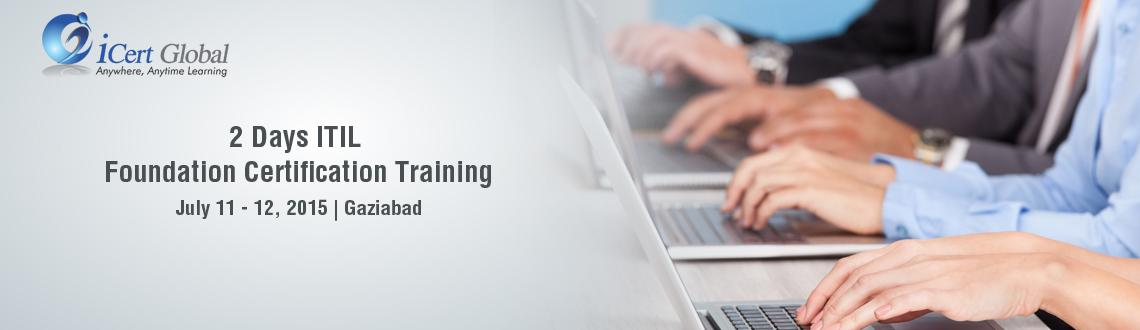 2 Days ITIL Foundation Certification Training Courses in Ghaziabad, India with 100 Passing Assurance by iCert Global, Join US