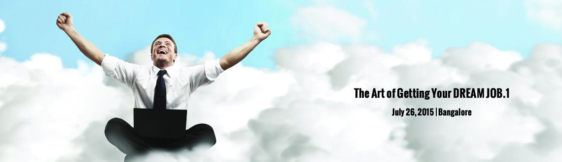 Book Online Tickets for The Art of Getting Your DREAM JOB.1, Bengaluru.