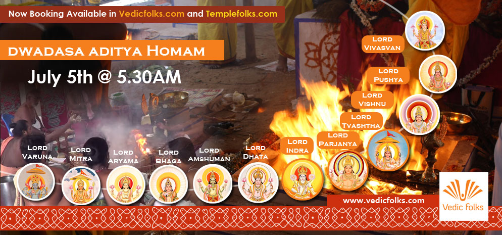 Book Online Tickets for Live Dwadasa Aditya Maha Homam, Chennai. Dwadasa Aditya Maha Homam (Twelve forms of Lord Sun)Scheduled on July 5th (Sunday) at 5.30AM - 11AM ISTDwadasa Aditya is the twelve forms of Lord Sun otherwise called as Aditya. There are 12 unique names of Lord Aditya that portrays distinctive appea