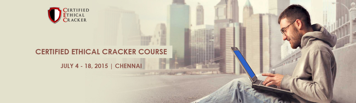 Book Online Tickets for Certified Ethical Cracker Course, Chennai. 