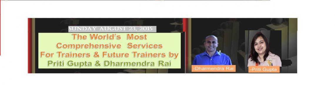 The Worlds Most Comprehensive Services For Trainers and Future Trainers By Priti Gupta and Dharmendra Rai