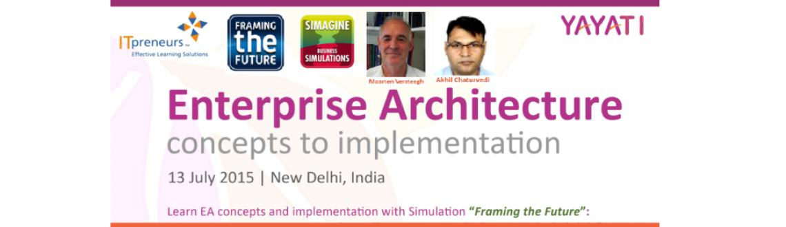 Book Online Tickets for Framing the Future for ENTERPRISE ARCHIT, NewDelhi. Enterprise Architecture – Concepts to Implementation