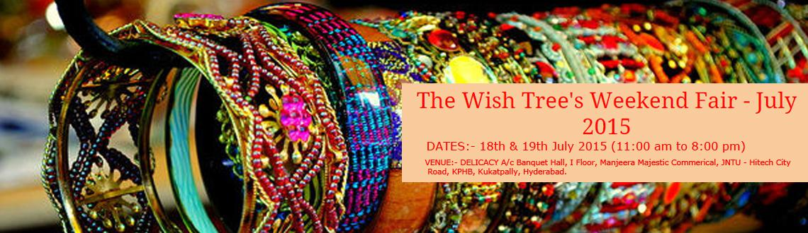 Book Online Tickets for The Wish Trees Weekend Fair, Hyderabad. The Wish Tree\\\'s  Weekend Fair will be held on 18th & 19th July 2015 at Delicacy A/c Banquet Hall, Manjeera Majestic Commercial, KPHB - Hitech City Road, (Opp. JNTU), Kukatpally, Hyderabad. This 2 Day event would be an exclusive platf