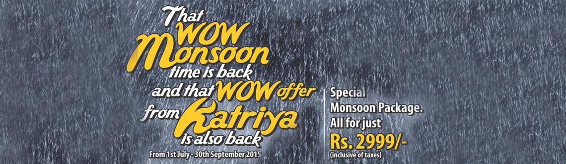 The Wow Monsoon Offer @ Katriya