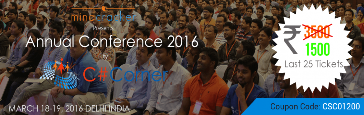 Book Online Tickets for CSharp Corner Annual Conference 2016, Ghaziabad. C# Corner Annual Conference 2016 is a two-days annual meeting where C# Corner MVPs, authors, chapter leaders, moderators, editors and experts meet, demonstrate, plan and hang out. One day of the conference is open for C# Corner members. MVP (Most Val