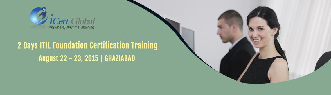 Book Online Tickets for 2 Days ITIL Foundation Certification Tra, GHAZIABAD. ITIL Foundation Certification Training Course with 100% Passing Assurance in Ghaziabad, India by iCert Global | ITIL Foundation Certification Training Workshop Ghaziabad, India | ITIL Foundation Classroom Training Courses with 100% Passing Assurance
