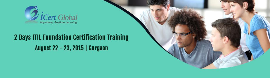 2 Days ITIL Foundation Certification Training Courses in Gurgaon, India with 100 Passing Assurance by iCert Global, Join US