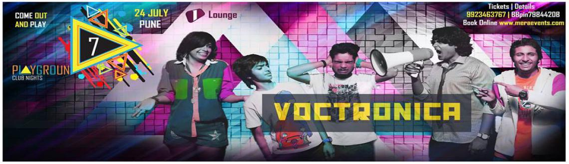PlayGround 7 Club Nights feat. VOCTRONICA | 24th July @ 1 Lounge