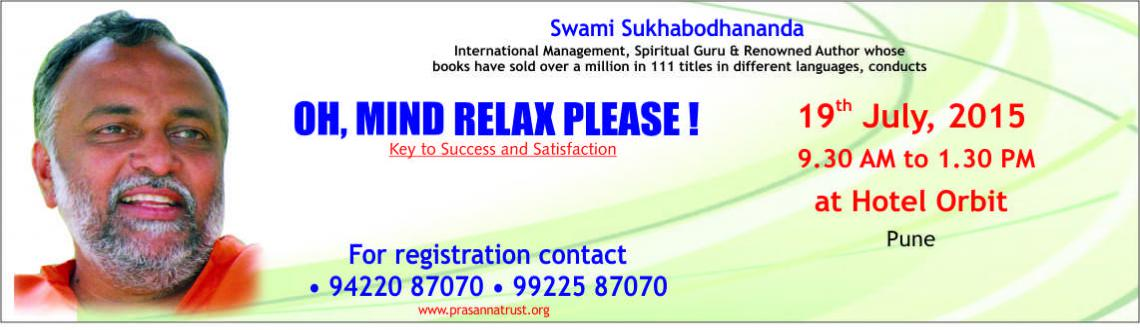 Book Online Tickets for Oh, Mind Relax Please - a workshop by Sw, Pune. Oh, MINDRELAX PLEASE ! Key to Success and Satisfaction A One day Interactive Workshop By Swami Sukhabodhananda Aren\\\'t we a consequence of our conditioning and our past experiences?Are we adding Years to our Life or adding Life to ou