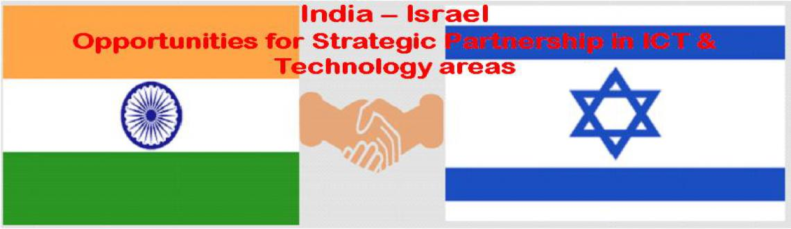 Interactive Session India-Israel: Opportunities for Strategic Partnership in ICT  Technology areas