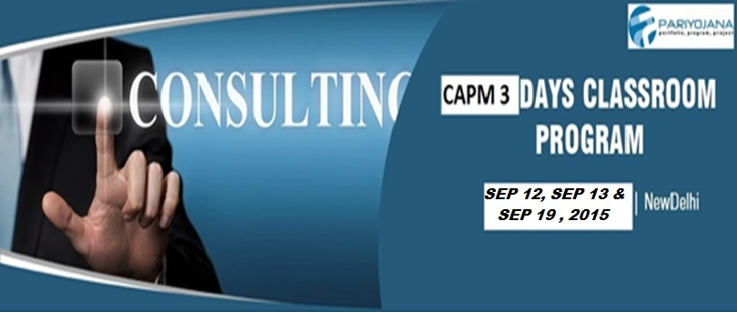Book Online Tickets for CAPM DELHI SEP 2015 CLASSROOM TRNG 3 DAY, NewDelhi.  P P Pariyojana (PMI Global REP 3249) is pleased to announce CAPM batch on Sep. 9th,10th and 19th 2015 and continuous batch from Sep17th,18th and 19th, 2015 in Delhi, We have delivered these training / consulting solutions for medium a