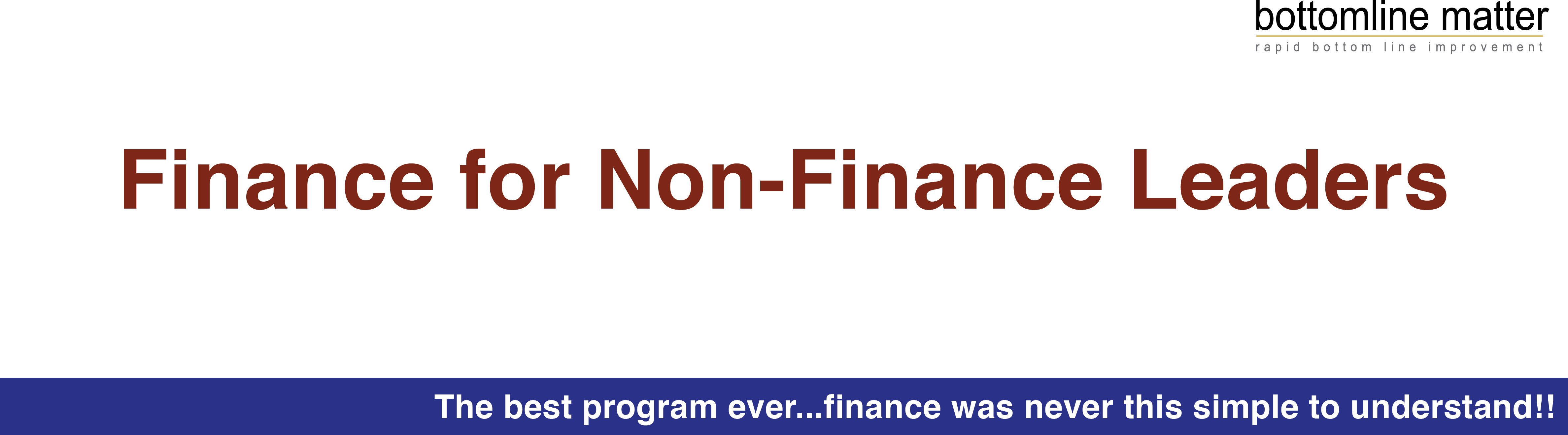 Book Online Tickets for Finance For Non-Finance Leaders, Mumbai. Context: The biggest roadblock to the growth of any organization is their managers' inability to judge the financial impact of their actions & decisions. This handicap results from a lack of financial intelligence. Managers who understand t