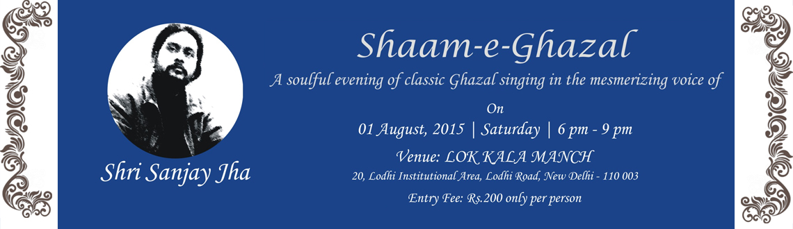 Book Online Tickets for Shaam-e-Ghazal, NewDelhi. Name of the Event: Shaam-e-Ghazal