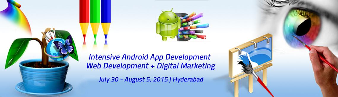 Book Online Tickets for Intensive Android App Development + Web , Hyderabad. For offline registrations contact:9700247754  Only 15 members per Batch & 1 month of training  Date of Starting : 30/07/2015    Intensive Android App Training   Extreme web development training   Creati