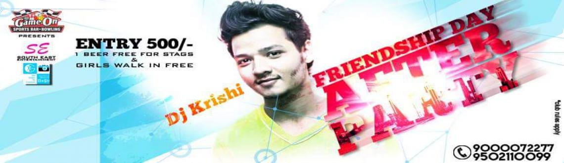 FRIENDSHIP DAY AFTER PARTY WITH DJ KRISHI