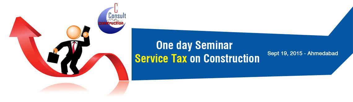 One day Seminar at Ahmedabad on Service Tax on Construction Sector and Proposed Implications of GST