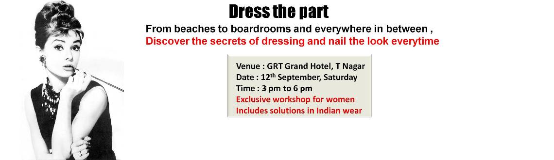 Book Online Tickets for Dress the part - Exclusive workshop for , Chennai. 