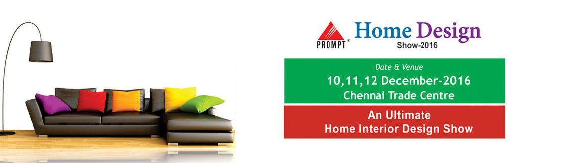Book Online Tickets for Home Design Show-2016, Chennai. The Home Design Show-2016 is an exclusive exhibition for the interior segment, scheduled on 09,10,11,12 December-2016. The exhibition will showcase all kinds of trendy and designer range of products from Furniture and Furnishing, Home Decor