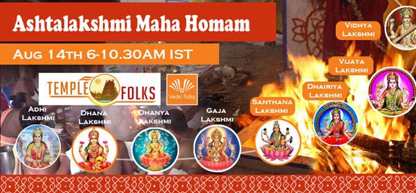 Book Online Tickets for Live AshtaLakshmi Maha Homam, Chennai. Ashta Lakshmi Maha HomamScheduled on August 14th, Friday 6.00 AM To 10.30 AM ISTVedic Folks feels very grateful to conduct Ashta Lakshmi Series of Homam the powerful fortunes focussed series of Goddess Lakshmi. Ashta Lakshmi Maha Yagya is performed w