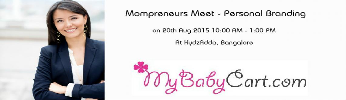 Book Online Tickets for Mompreneurs Meet - Personal Branding, Bengaluru. Dear Mompreneurs, MyBabyCart\\\'s Fifth Mompreneurs Meet in Bangalore is all about Personal Branding. What Makes You Unique, Makes You Successful!Personal branding is very powerful because it sends a clear, consistent message about who you
