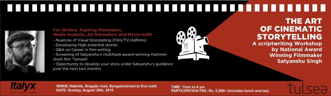 Book Online Tickets for The Art of Cinematic Storytelling, Bengaluru. The Art of Cinematic Storytelling  A Scriptwriting Workshop by National Award-Winning Filmmaker Satyanshu Singh  For Writers, Aspiring filmmakers, Media students, Ad filmmakers, and Movie-buffs  Nuances of Visual Storyte