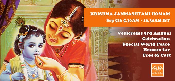 Book Online Tickets for  Live Krishna Janmashtami Ritual , Chennai.  Krishna Janmashtami 2015 and Vedicfolks 3rd Annual Celebration – Supreme Lord Krishna HomamScheduled on September 5th, Saturday at 5.30AM - 8.00 AM ISTSri Krishna Jayanthi is celebrated as the birthday of Supreme Lord Krishna and this year it