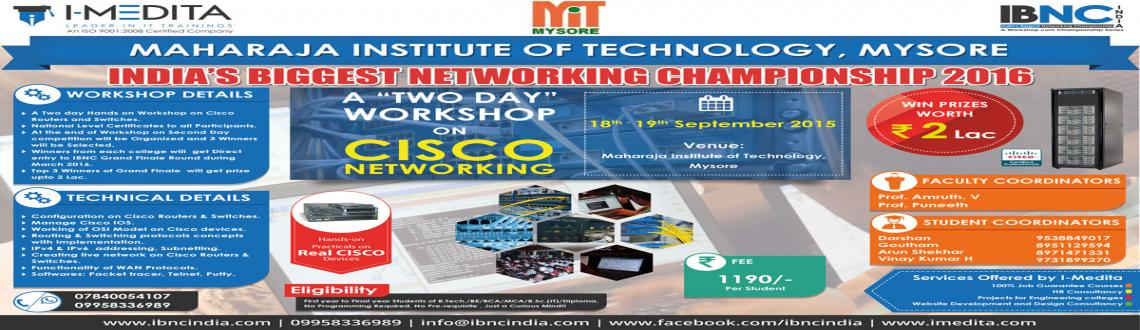 Book Online Tickets for IBNC-2016 : 2 Days Cisco Networking Work, Mysore. IBNC-2016 : 2 Days Networking Workshop at Maharaja Institute of Technology, Mysore, Karanataka