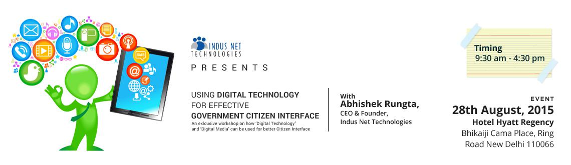 "Book Online Tickets for Using Digital Technology for effective G, NewDelhi. Indus Net Technologies is organizing a one-day workshop on – ""Using Digital Technology for effective Government Citizen Interface"" on the 28th of August, 2015 at The Hyatt Regency, New Delhi.