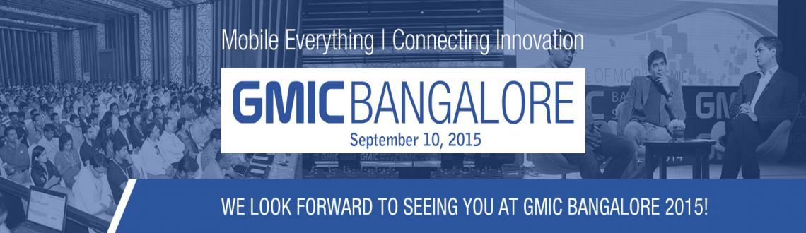 Book Online Tickets for GMIC BANGALORE 2015, Bengaluru. MOBILE EVERYTHING | CONNECTING INNOVATION  After a successful debut in India in 2014, Global Mobile Internet Conference (GMIC), is back in Bangalore in September 2015. With more than 2700 attendees, 43 exhibitors and 150 media representatives