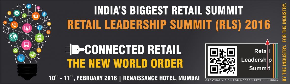 Book Online Tickets for Retail Leadership Summit (RLS) 2016, Mumbai. Connected Retail: The New World OrderBy end of 2016, connected retail is expected to influence 44% of retail sales.Built on the pillars of innovation, convenience and engagement, Connected Retail seeks to offer fully-integrated, digitally enhanced, p