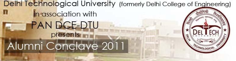 Book Online Tickets for Alumni Conclave 2011, Delhi Technologica, NewDelhi. Delhi Technological University(Formerly Delhi College of Engineering)in association withPAN DCE-DTUpresentsAlumni Conclave 2011
