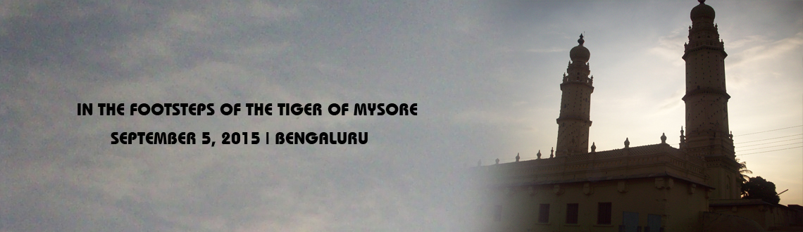 Book Online Tickets for In the footsteps of the Tiger of Mysore, Bengaluru. A heritage walk that takes one to explore the monuments associated with Tipu Sultan in the old parts of Bengaluru. Join us this Sunday morning as we take you in the footsteps of the famous \\\