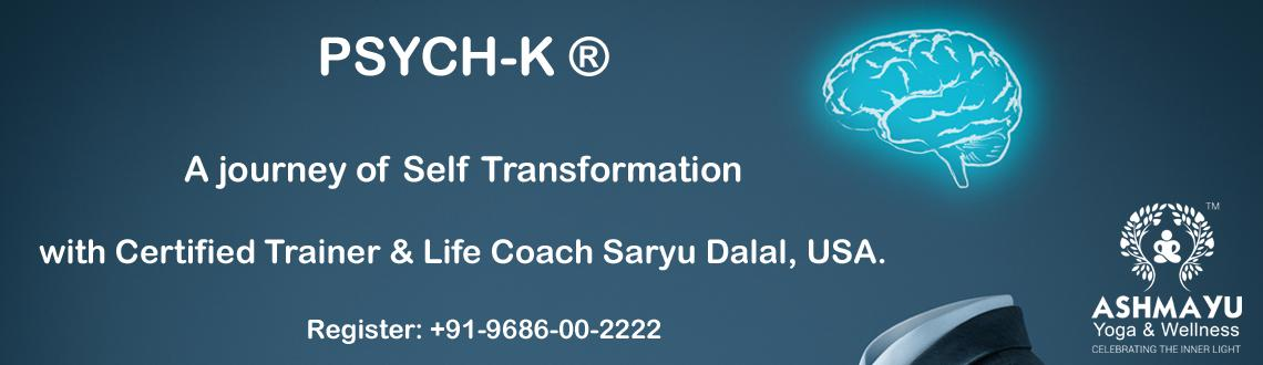 PSYCH K  - Subconscious Training. A Journey of Self Transformation with Saryu Dalal, USA.