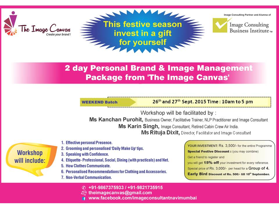 Book Online Tickets for 2 Day Personal Brand and Image Managemen, Mumbai. A festive offer from 'The Image Canvas'  Two day Workshop on Managing your Personal Brand and Image Management workshop.  Workshop will be facilitated by Kanchan Purohit, Business Leader, Facilitative Trainer, NLP Practit