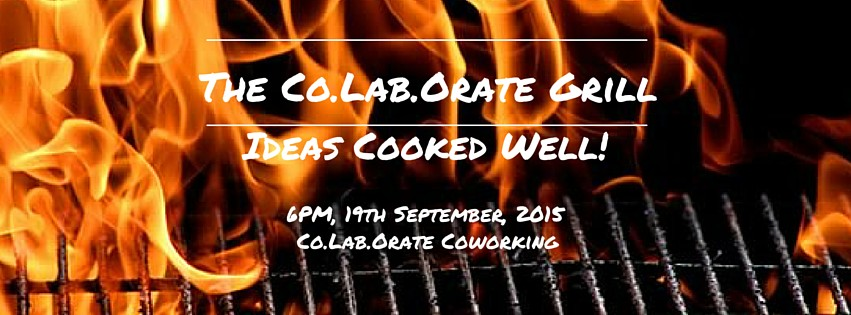 Book Online Tickets for The Co.Lab.Orate Grill - Ideas Cooked We, Hyderabad. It\\'s back in a new and revised format! Now you get a chance to pitch a complete business model around you idea to a wider audience!