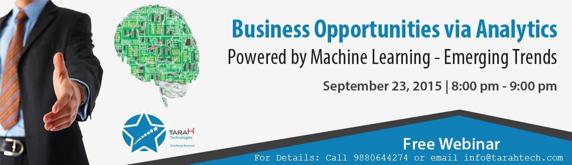 Business Opportunities via Analytics Powered by Machine Learning - Emerging Trends