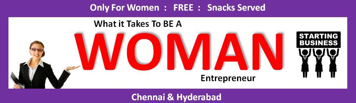 Book Online Tickets for What it takes to be A Woman Entrepreneur, Hyderabad. What it Takes to be a Woman Entrepreneur  :-