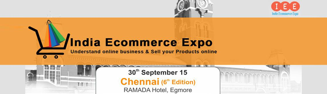 INDIA ECOMMERCE EXPO (IEE), Chennai - 6th Edition