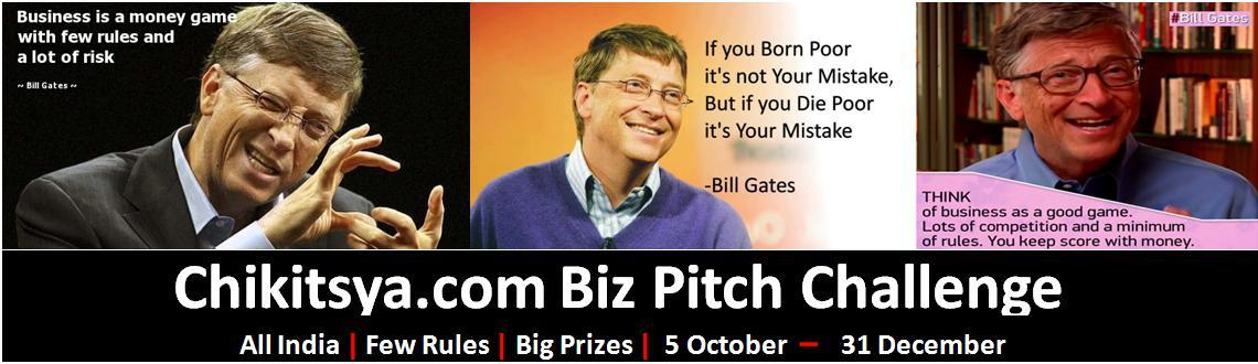 Book Online Tickets for Chikitsya Biz Pitch Challenge 2015, Hyderabad.  Bill Gates pitched at the Age of 15with his friend Paul Allen andat 17 was the CEO and Chairman of MicrosoftCorporation..    What is your age Today ?  When are you going to give it a Shot...