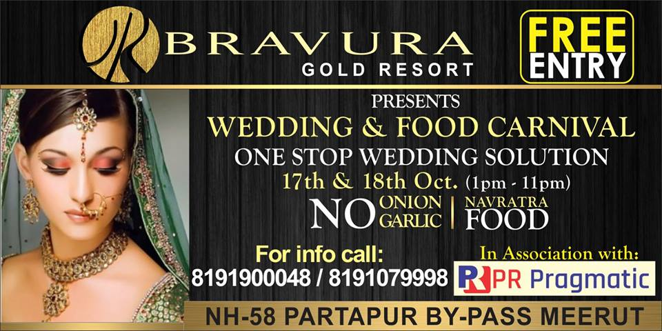 Book Online Tickets for Wedding and Food Festival Carnival, Meerut. Exclusive Wedding & Food Festival Carnival @ Bravura Gold Resort (From 17Th To 18Th Oct 1 PM - 11 PM)