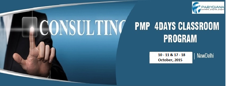 Book Online Tickets for PMP DELHI OCT 2015 4 DAYS CLASSROOM PROG, NewDelhi.  P P Pariyojana (PMI Global REP 3249) is pleased to announce weekend PMP batch on Oct 10-11and Oct 17-18, 2015 and Weekday batch on Oct. 15-18, 2015 in Delhi, We have delivered these training / consulting solutions for medium and large
