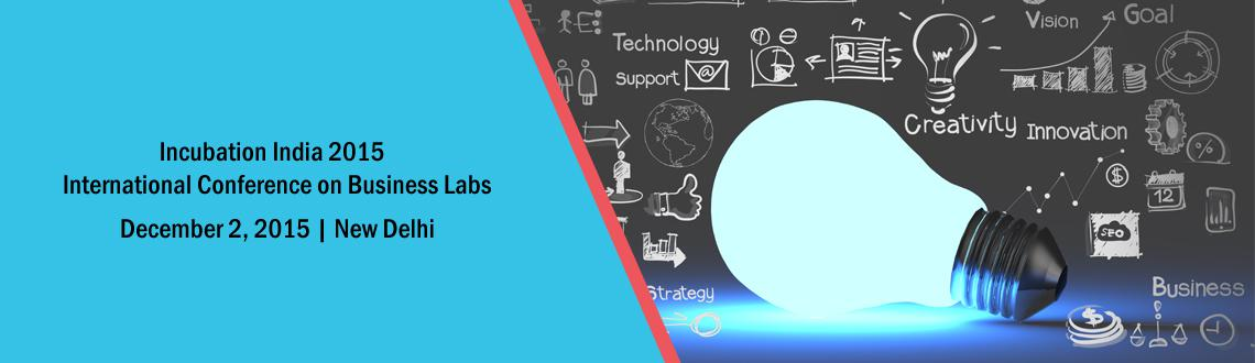 Incubation India 2015 - International Conference on Business Labs