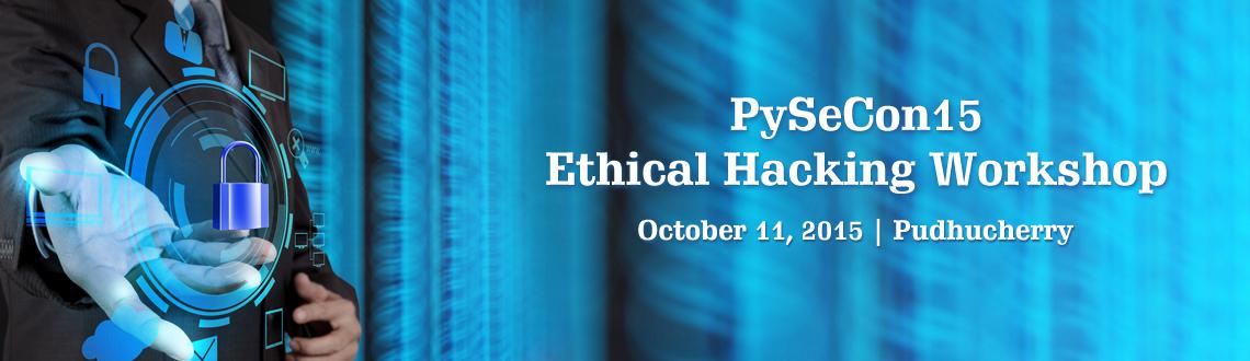 Book Online Tickets for PySeCon, Pudhucherr. PySeCon15 - Ethical Hacking Workshop