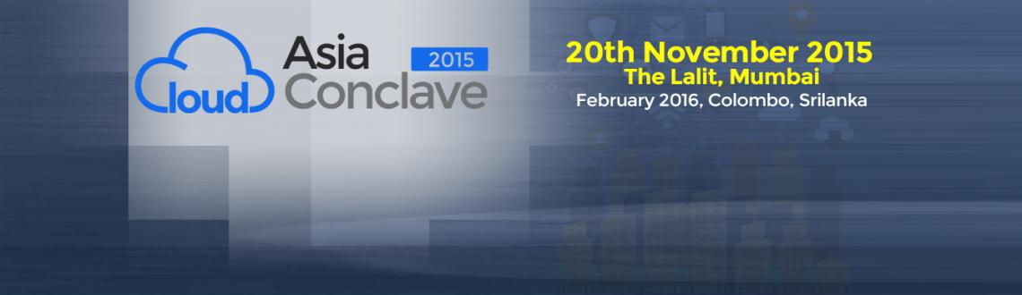 Book Online Tickets for Cloud Asia Conclave 2015, Mumbai and Col, Mumbai. A Business & Content Rich Event dedicated to Cloud Computing Business in India & Srilanka
