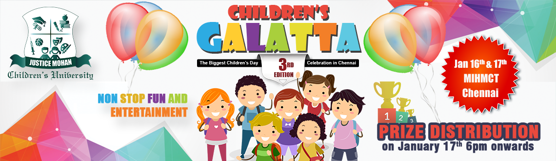 Book Online Tickets for CHILDRENS GALATTA - A Fun Carnival Child, Chennai. Greetings from Justice Mohan Children's University!    We welcome you to participate in our biggest Children'sGalatta – 3rd edition to be held from 16th& 17thof January 2016 at MI