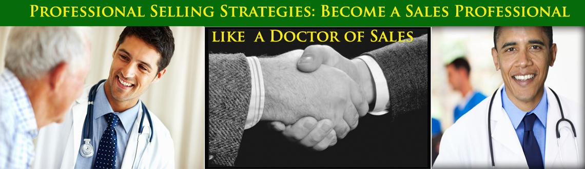Professional Selling Strategies:  Become a Sales Professional like  a Doctor of Sales